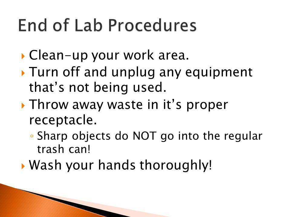 End of Lab Procedures Clean-up your work area.