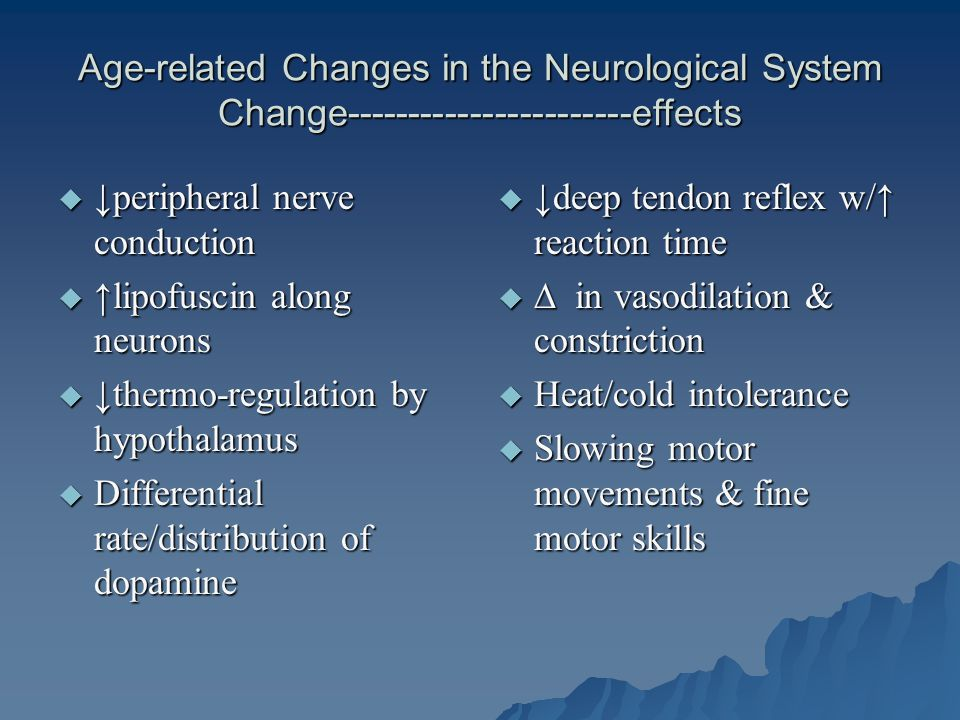 Age-related Changes in the Neurological System Change-----------------------effects