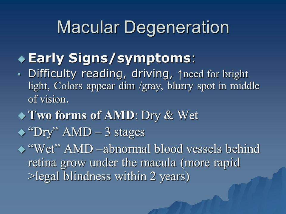 Macular Degeneration Early Signs/symptoms: Two forms of AMD: Dry & Wet