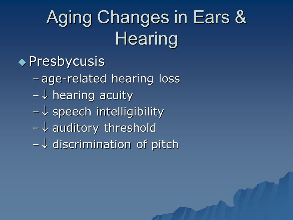 Aging Changes in Ears & Hearing