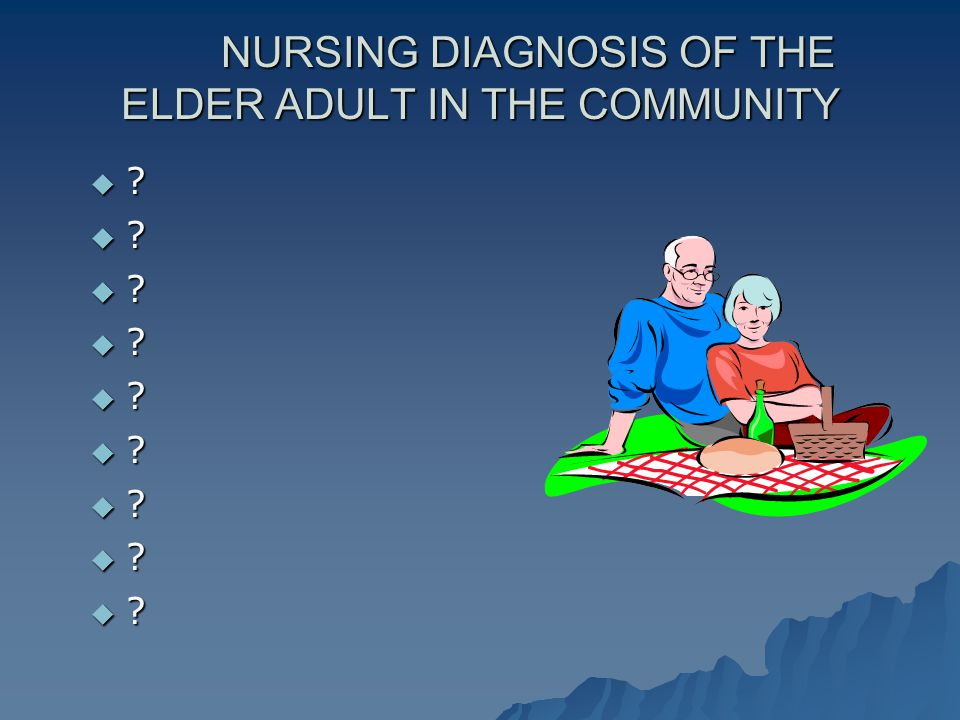 NURSING DIAGNOSIS OF THE ELDER ADULT IN THE COMMUNITY