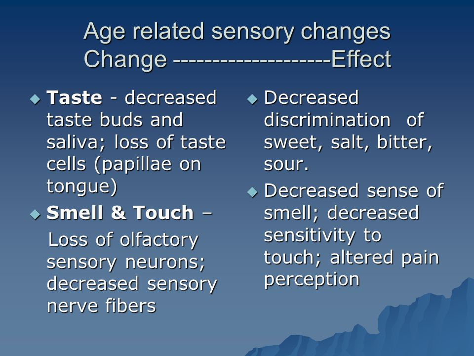 Age related sensory changes Change --------------------Effect