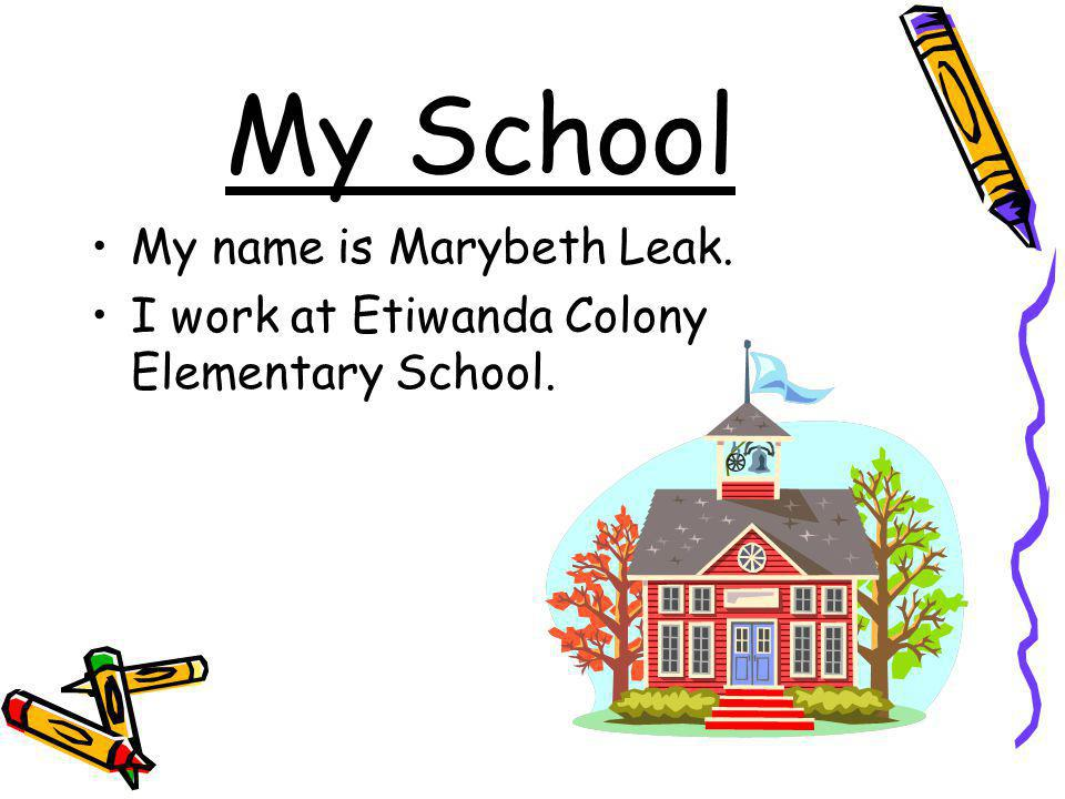 My School My name is Marybeth Leak.