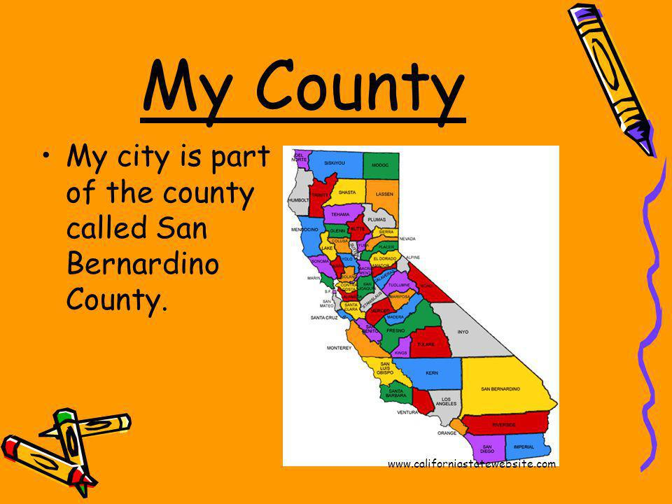 My County My city is part of the county called San Bernardino County.