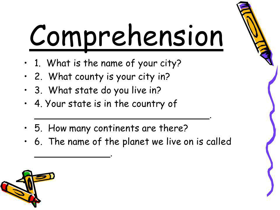 Comprehension 1. What is the name of your city