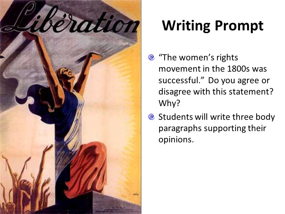 Writing Prompt The women's rights movement in the 1800s was successful. Do you agree or disagree with this statement Why