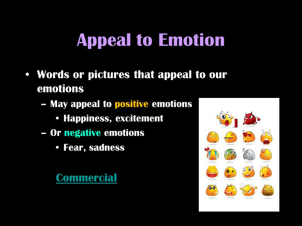 Appeal to Emotion Words or pictures that appeal to our emotions