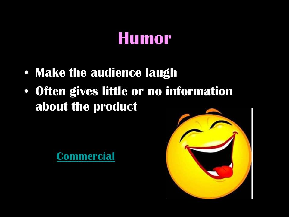 Humor Make the audience laugh