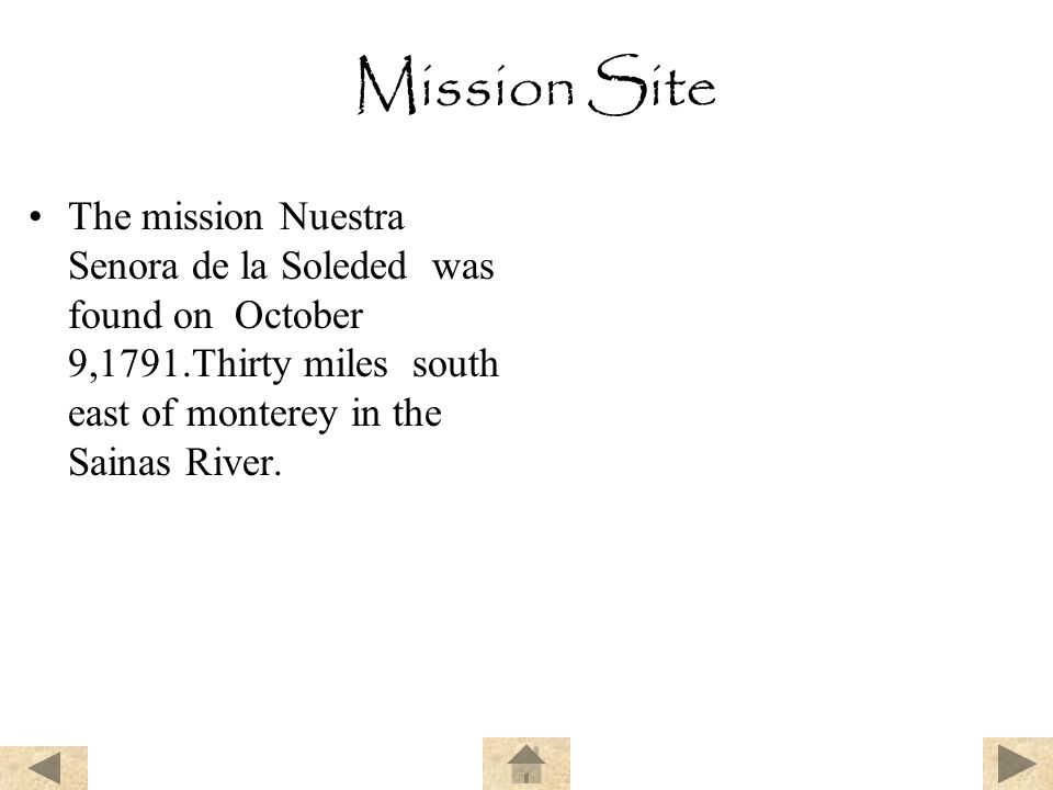 Mission Site The mission Nuestra Senora de la Soleded was found on October 9,1791.Thirty miles south east of monterey in the Sainas River.
