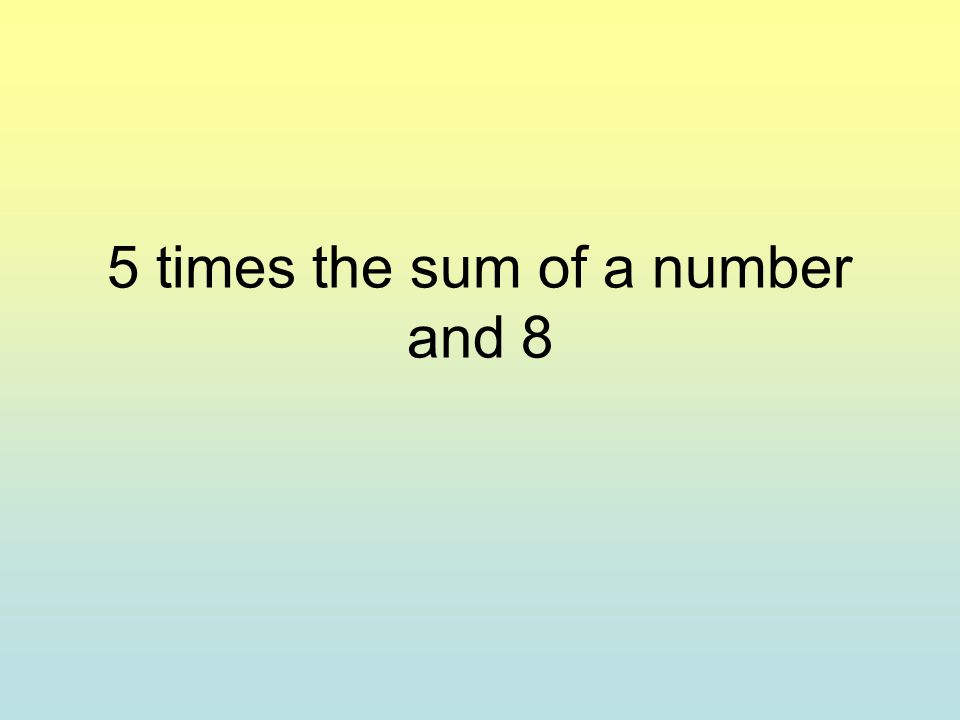 5 times the sum of a number and 8
