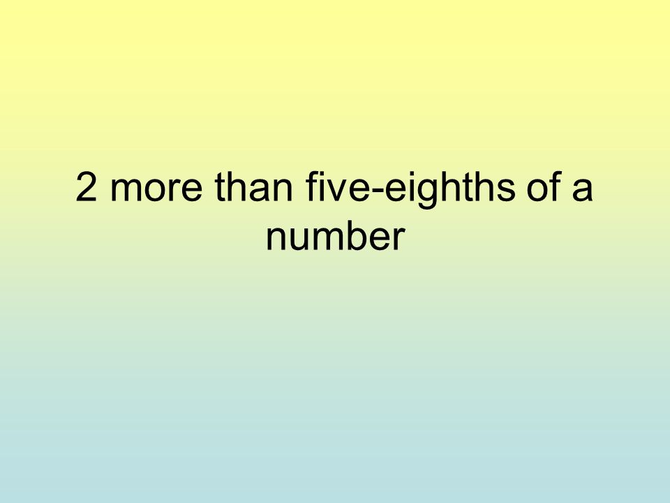 2 more than five-eighths of a number
