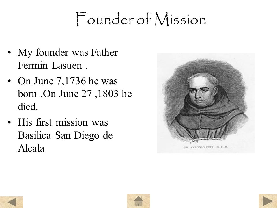 Founder of Mission My founder was Father Fermin Lasuen .