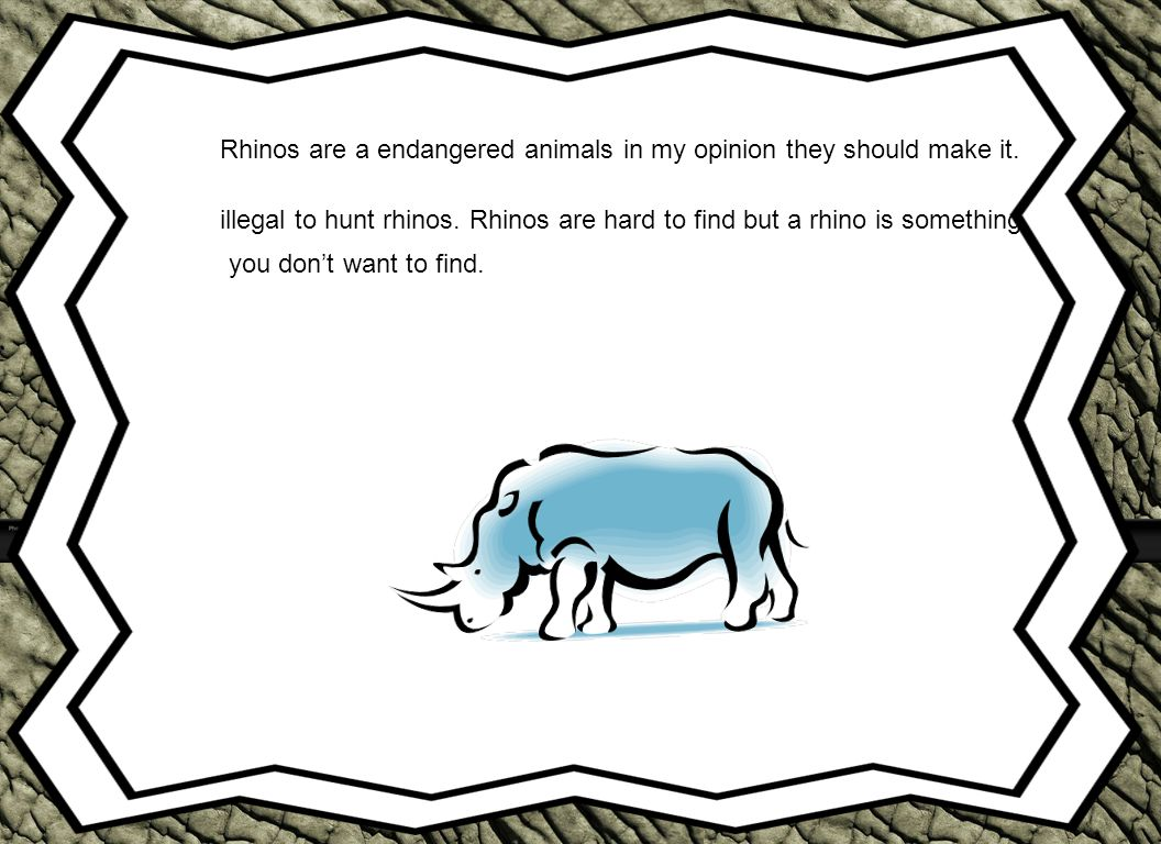 Rhinos are a endangered animals in my opinion they should make it.