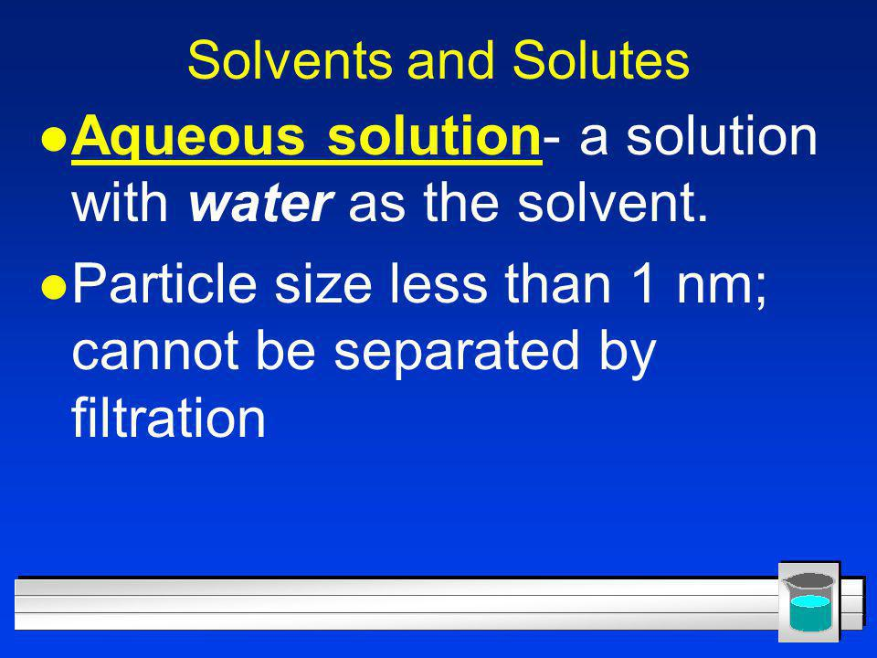 Aqueous solution- a solution with water as the solvent.