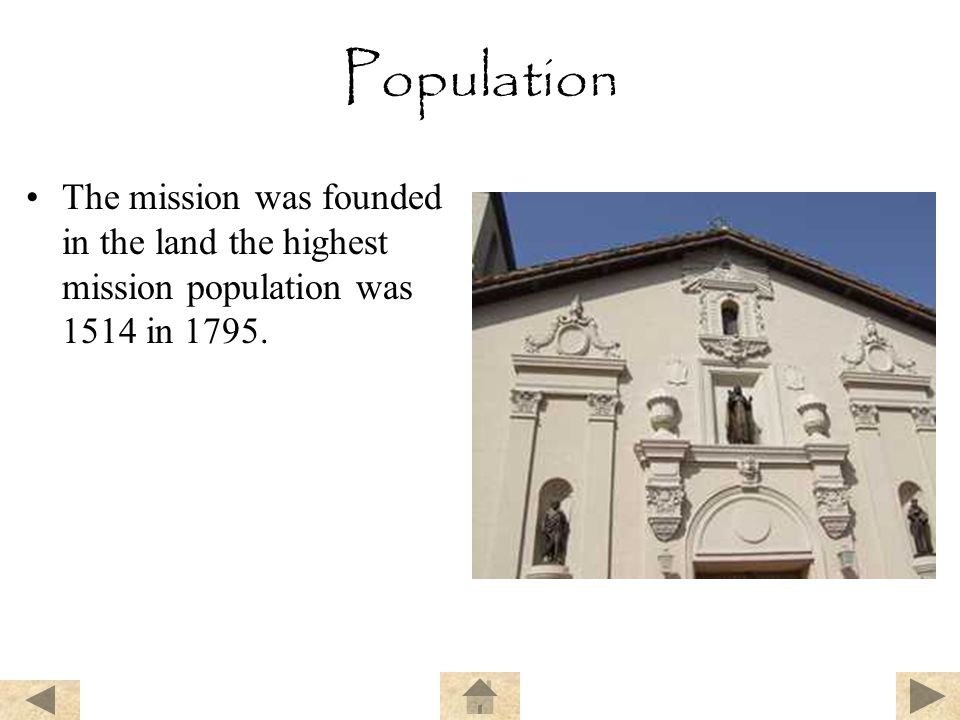 Population The mission was founded in the land the highest mission population was 1514 in 1795.
