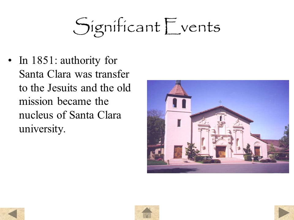 Significant Events In 1851: authority for Santa Clara was transfer to the Jesuits and the old mission became the nucleus of Santa Clara university.