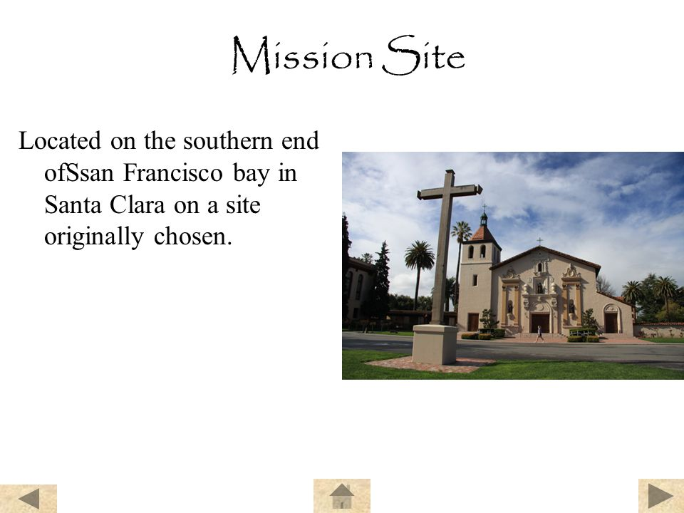 Mission Site Located on the southern end ofSsan Francisco bay in Santa Clara on a site originally chosen.