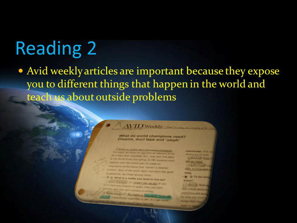 Reading 2 Avid weekly articles are important because they expose you to different things that happen in the world and teach us about outside problems.