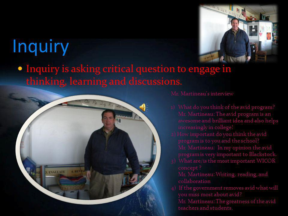 Inquiry Inquiry is asking critical question to engage in thinking, learning and discussions. Mr. Martineau s interview.