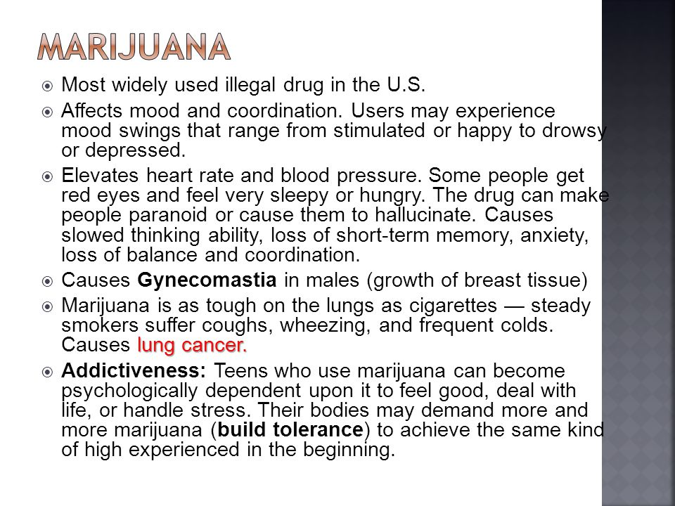 marijuana Most widely used illegal drug in the U.S.