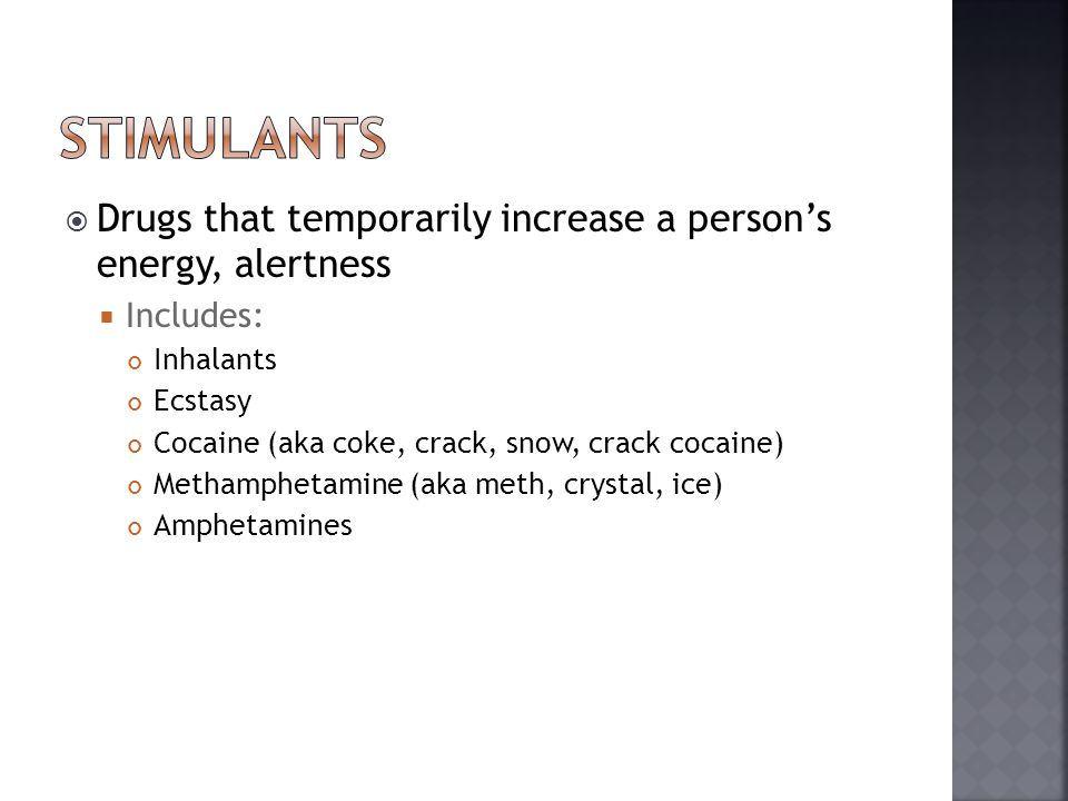 stimulants Drugs that temporarily increase a person's energy, alertness. Includes: Inhalants. Ecstasy.