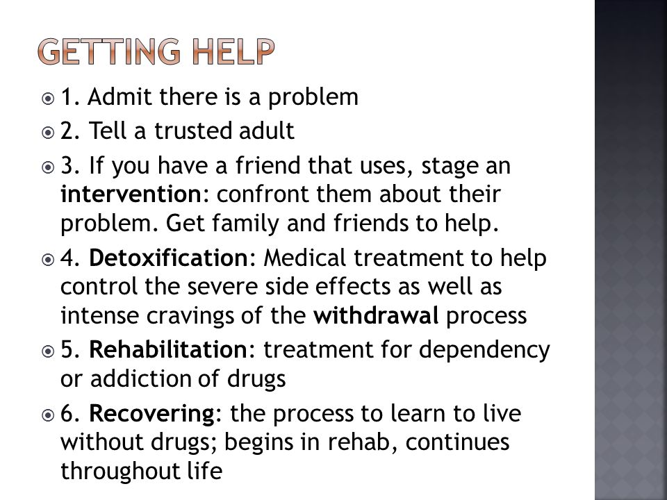 Getting help 1. Admit there is a problem 2. Tell a trusted adult