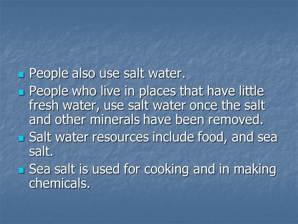 People also use salt water.