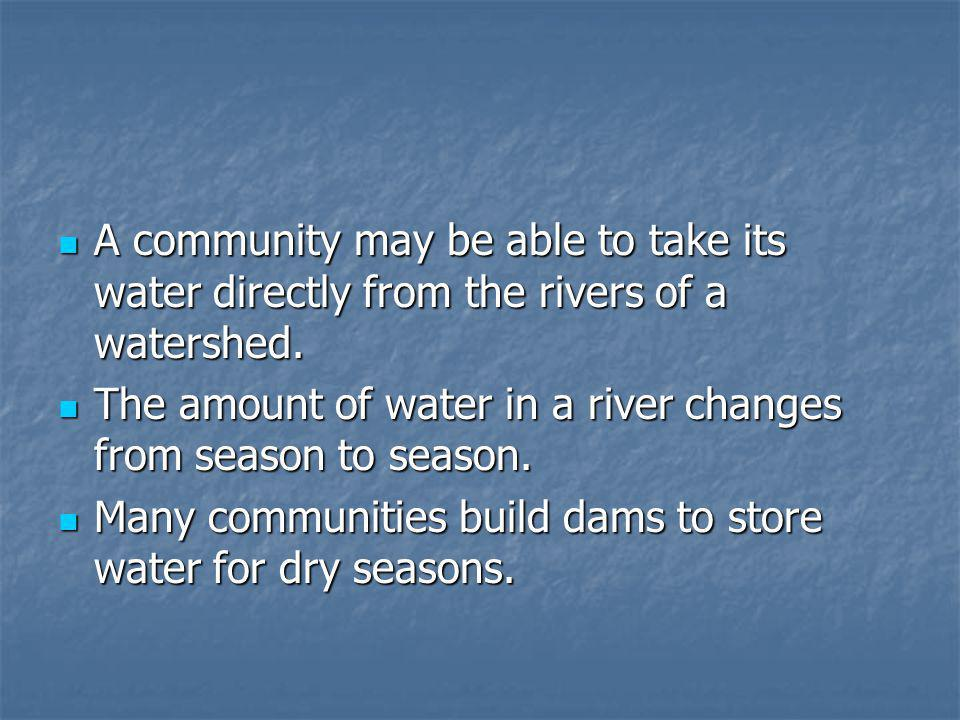 A community may be able to take its water directly from the rivers of a watershed.