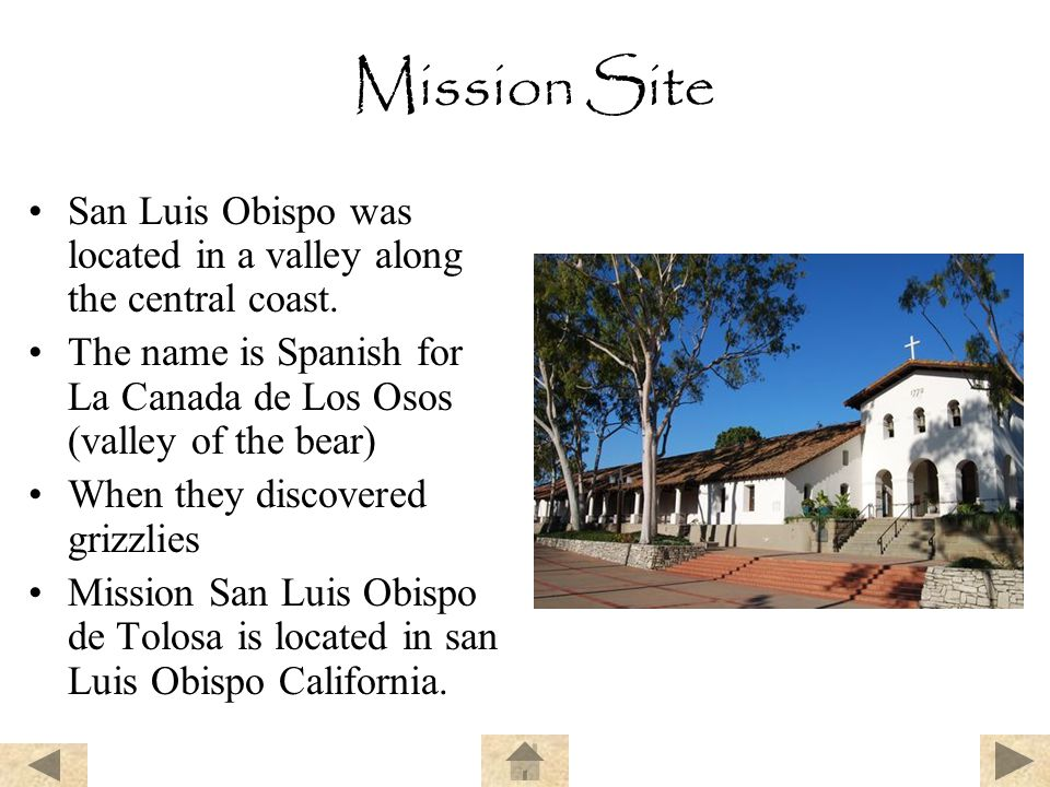 Mission Site San Luis Obispo was located in a valley along the central coast. The name is Spanish for La Canada de Los Osos (valley of the bear)