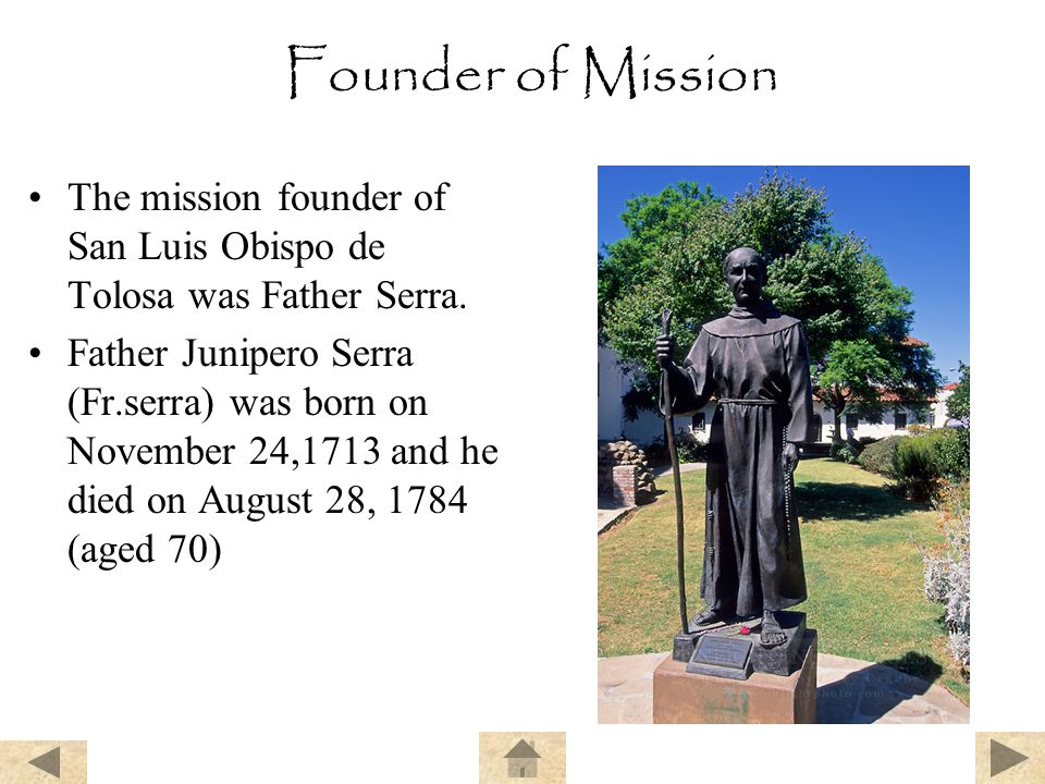 Founder of Mission The mission founder of San Luis Obispo de Tolosa was Father Serra.