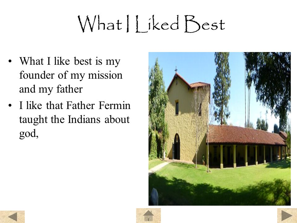 What I Liked Best What I like best is my founder of my mission and my father.