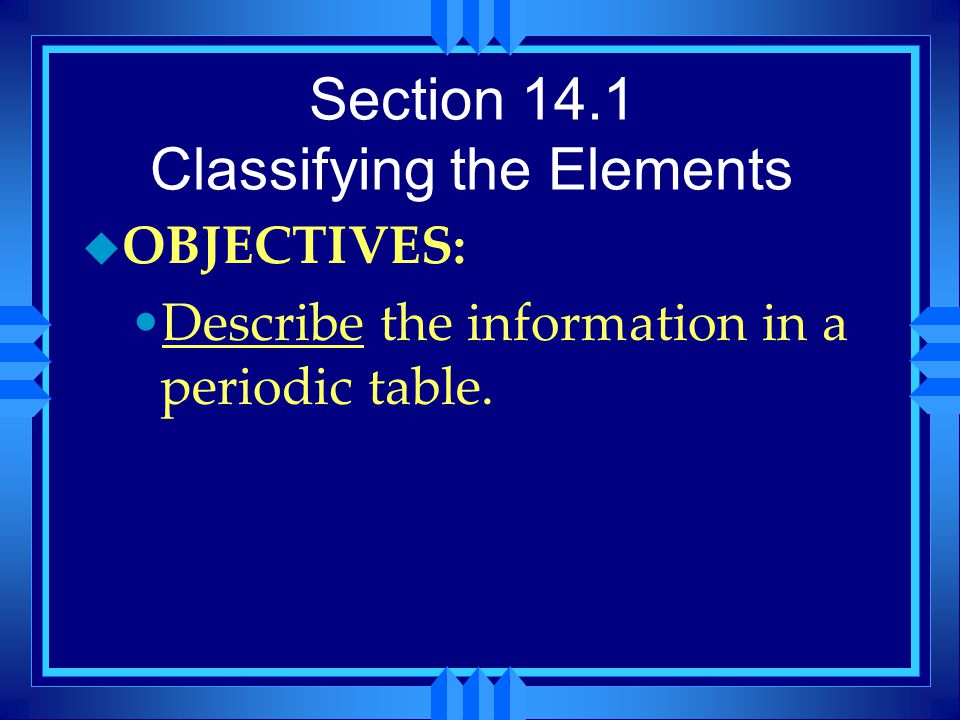 Section 14.1 Classifying the Elements