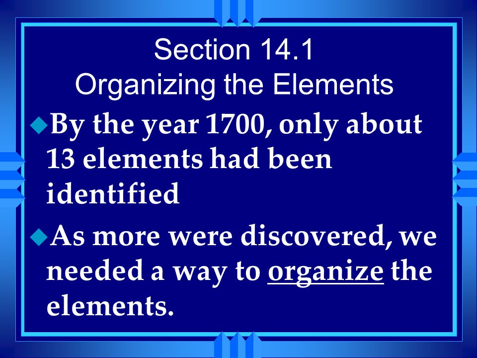 Section 14.1 Organizing the Elements
