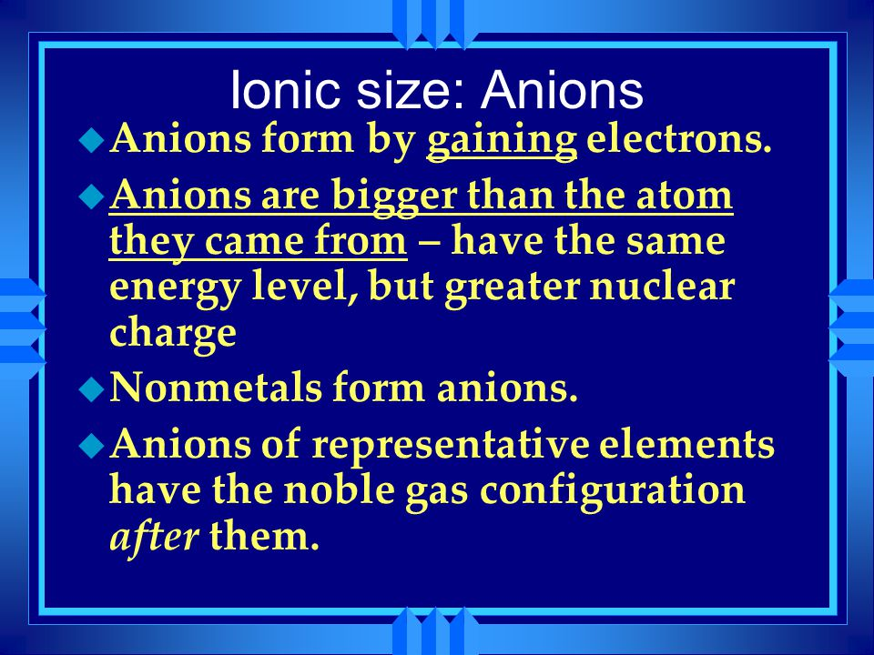 Ionic size: Anions Anions form by gaining electrons.