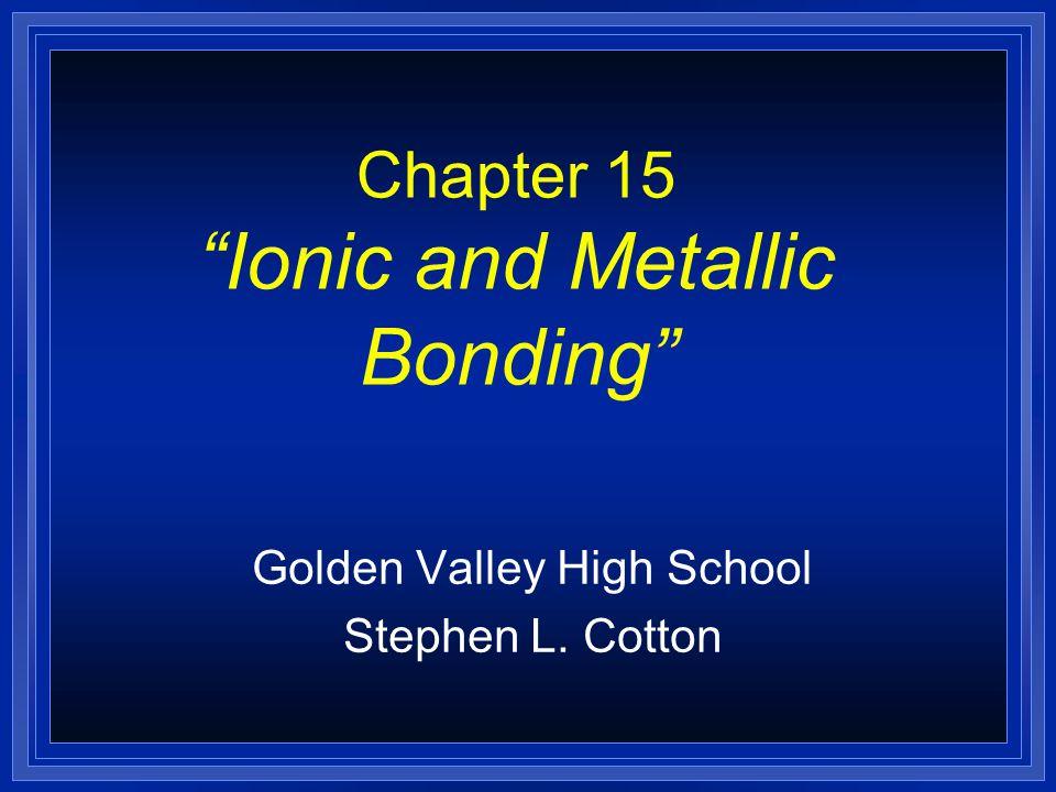 Chapter 15 Ionic and Metallic Bonding