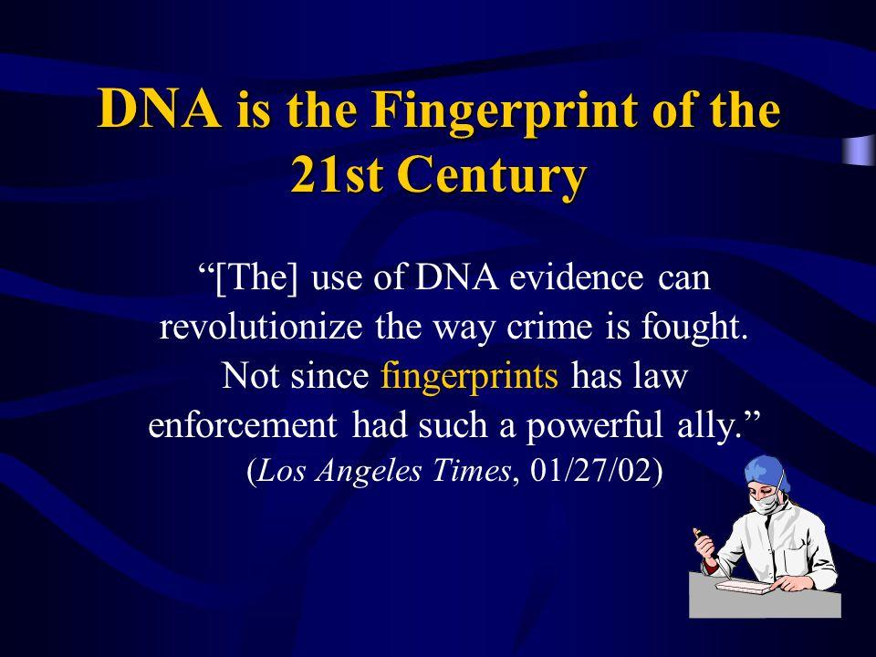 DNA is the Fingerprint of the 21st Century