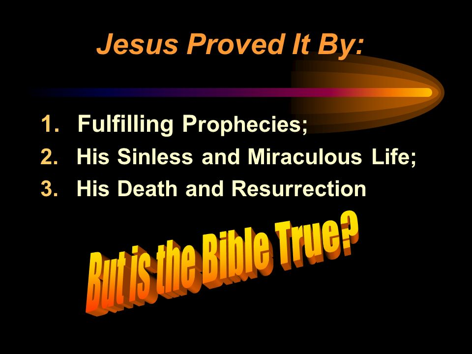 Jesus Proved It By: Fulfilling Prophecies; But is the Bible True
