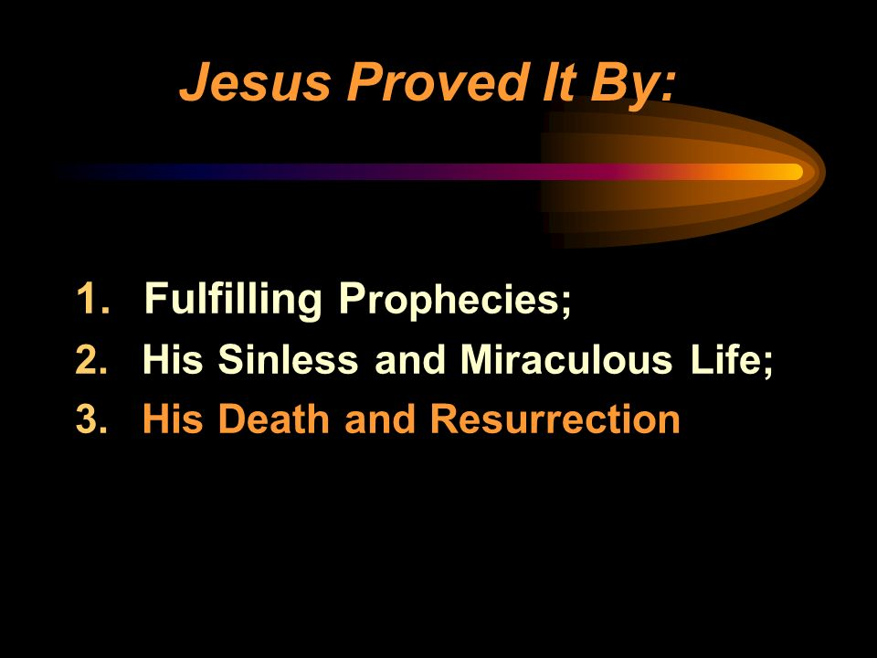 Jesus Proved It By: Fulfilling Prophecies;