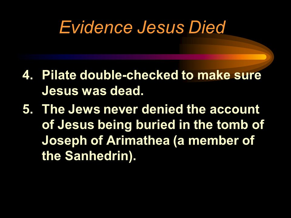 Evidence Jesus Died Pilate double-checked to make sure Jesus was dead.