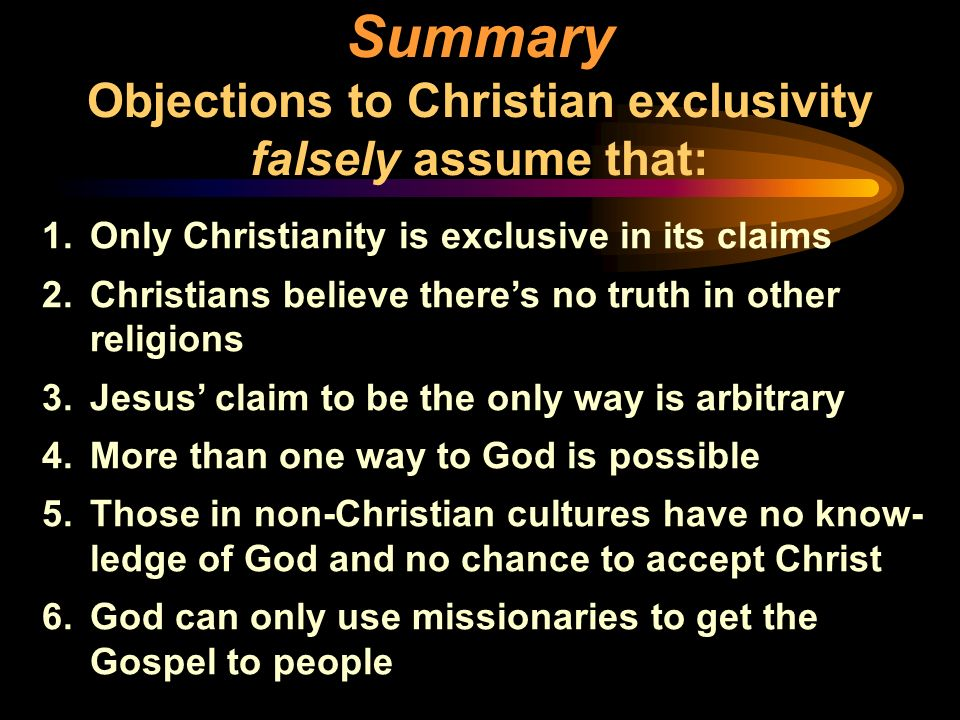 Summary Objections to Christian exclusivity falsely assume that: