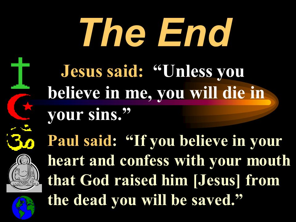 Jesus said: Unless you believe in me, you will die in your sins.