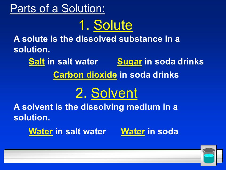 1. Solute 2. Solvent Parts of a Solution:
