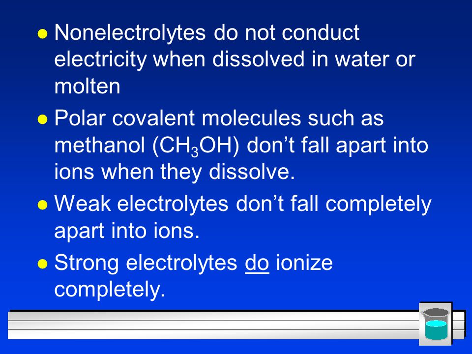 Nonelectrolytes do not conduct electricity when dissolved in water or molten