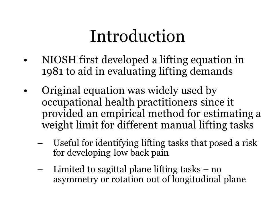 Introduction NIOSH first developed a lifting equation in 1981 to aid in evaluating lifting demands.