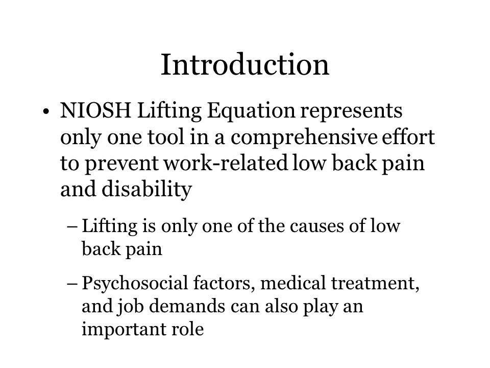 Introduction NIOSH Lifting Equation represents only one tool in a comprehensive effort to prevent work-related low back pain and disability.
