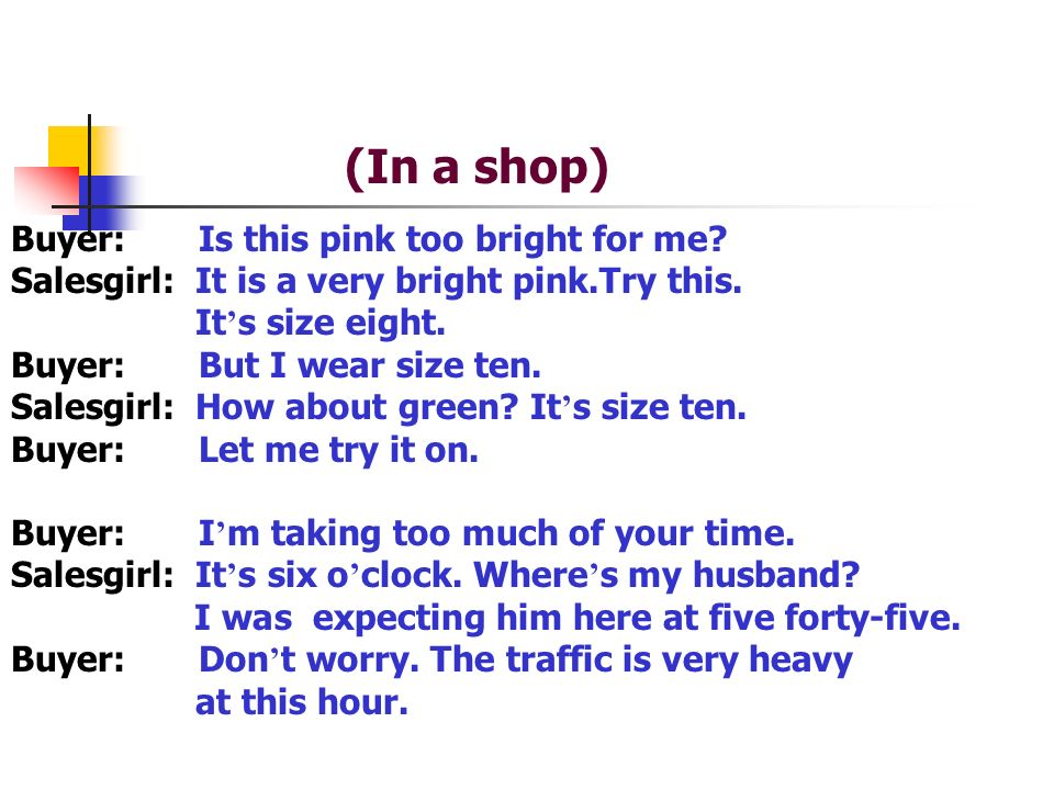 (In a shop) Buyer: Is this pink too bright for me