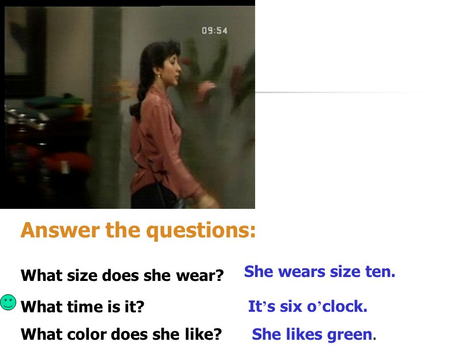 Answer the questions: She wears size ten. What size does she wear