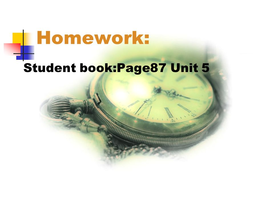 Homework: Student book:Page87 Unit 5
