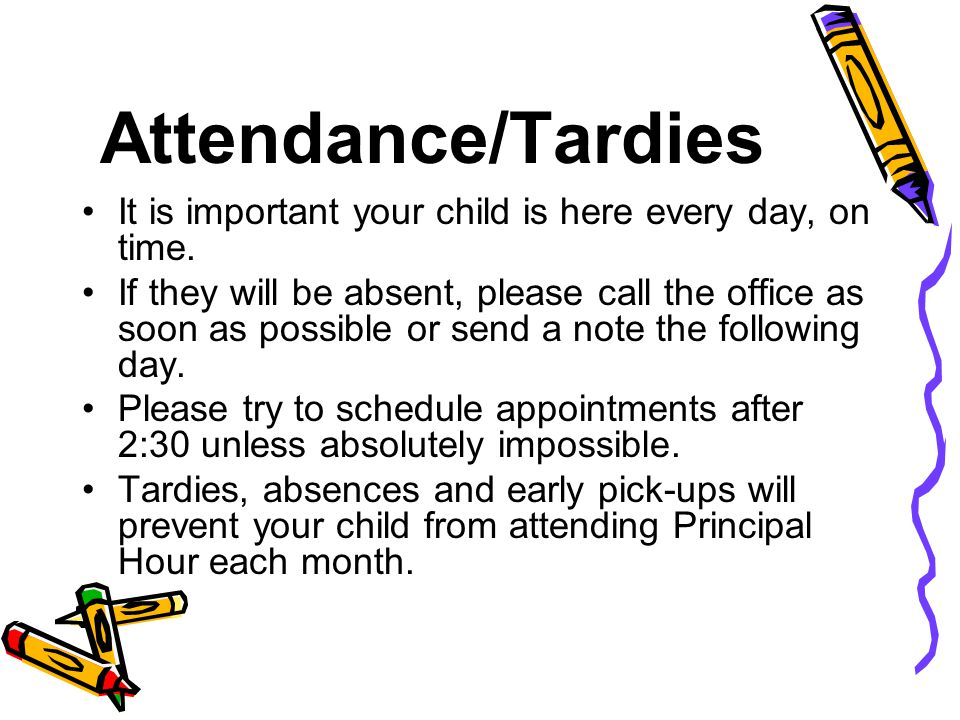 Attendance/Tardies It is important your child is here every day, on time.