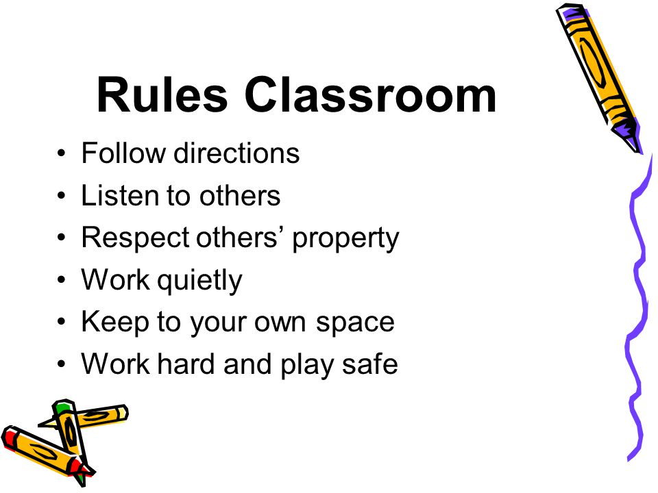 Rules Classroom Follow directions Listen to others